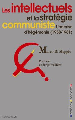 Les intellectuels et la stratégie communiste. Une crise d'hégémonie (1958-1981)