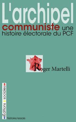 L'archipel communiste. Une histoire électorale du PCF