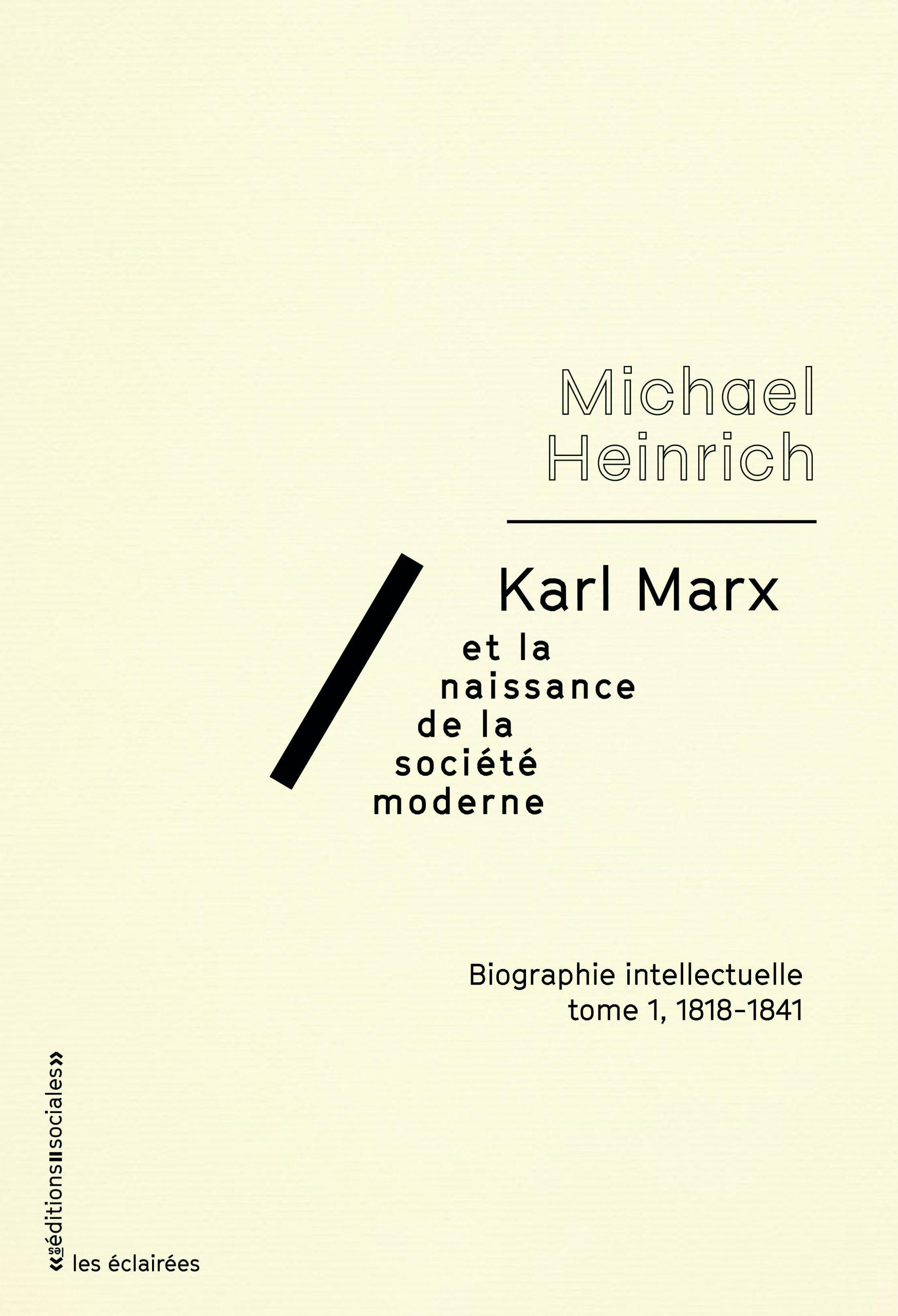 Karl Marx et la naissance de la société moderne. Biographie intellectuelle (tome 1, 1818-1841)