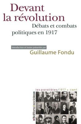 Devant la révolution. Débats et combats politiques en 1917